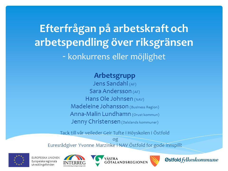 Efterfrågan på arbetskraft och arbetspendling över riksgränsen - konkurrens eller möjlighet Arbetsgrupp Jens Sandahl (AF) Sara Andersson (AF) Hans Ole