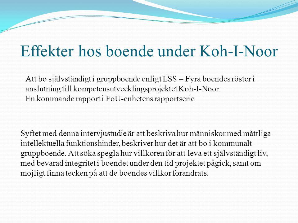 Effekter hos boende under Koh-I-Noor Att bo självständigt i gruppboende enligt LSS – Fyra boendes röster i anslutning till kompetensutvecklingsprojekt