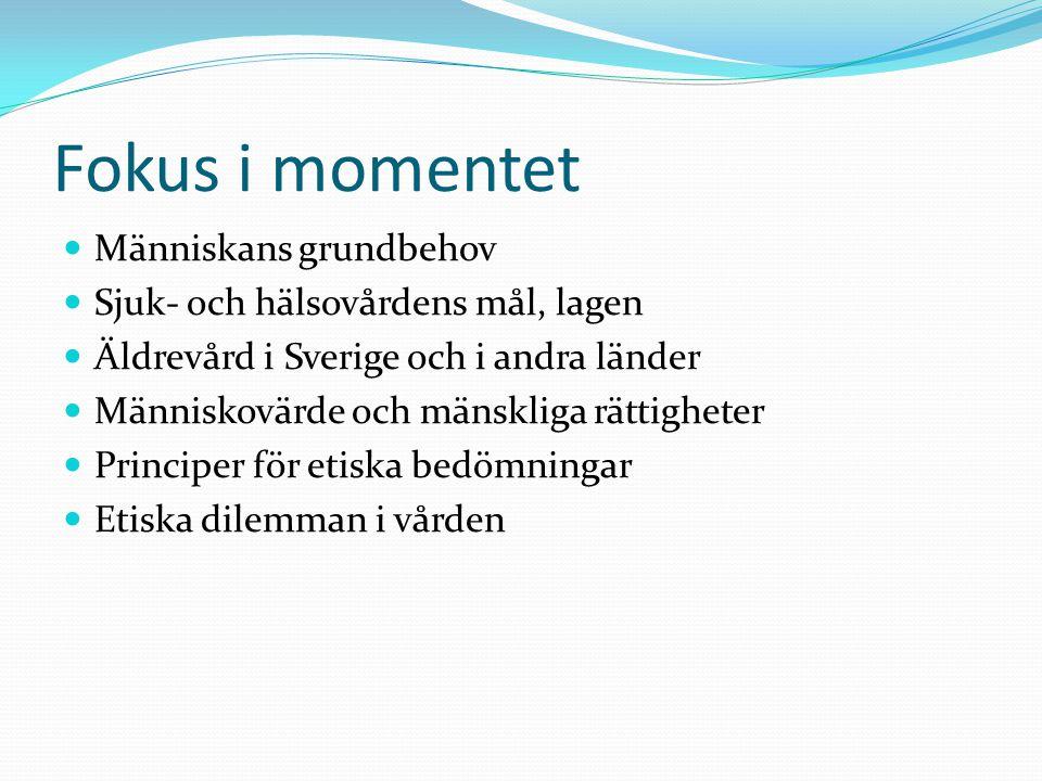 Fokus i momentet  Människans grundbehov  Sjuk- och hälsovårdens mål, lagen  Äldrevård i Sverige och i andra länder  Människovärde och mänskliga rä