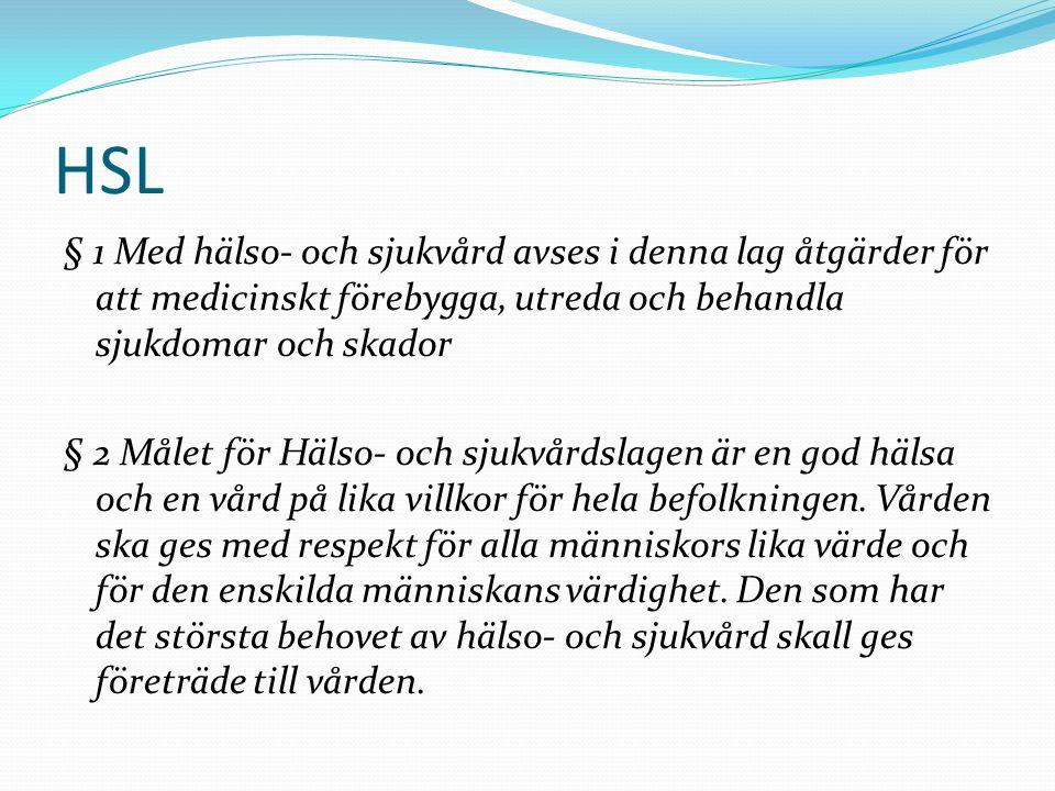HSL § 1 Med hälso- och sjukvård avses i denna lag åtgärder för att medicinskt förebygga, utreda och behandla sjukdomar och skador § 2 Målet för Hälso-