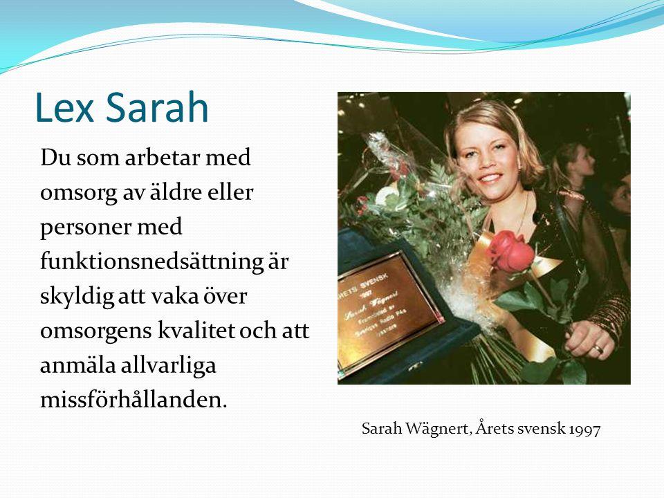 Lex Sarah Du som arbetar med omsorg av äldre eller personer med funktionsnedsättning är skyldig att vaka över omsorgens kvalitet och att anmäla allvar