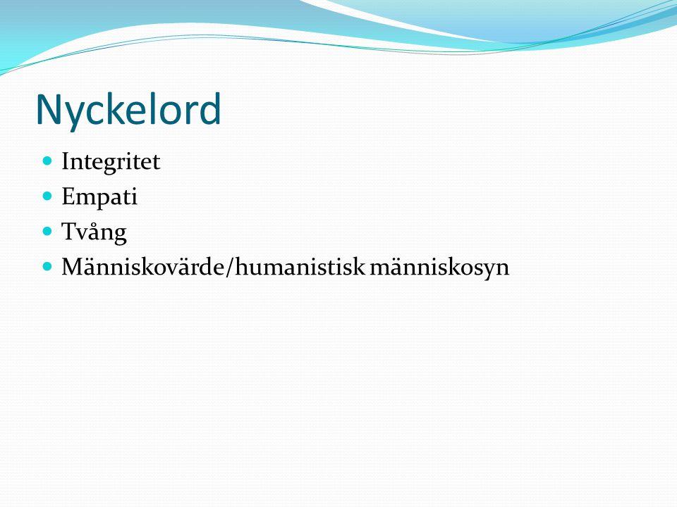 Nyckelord  Integritet  Empati  Tvång  Människovärde/humanistisk människosyn