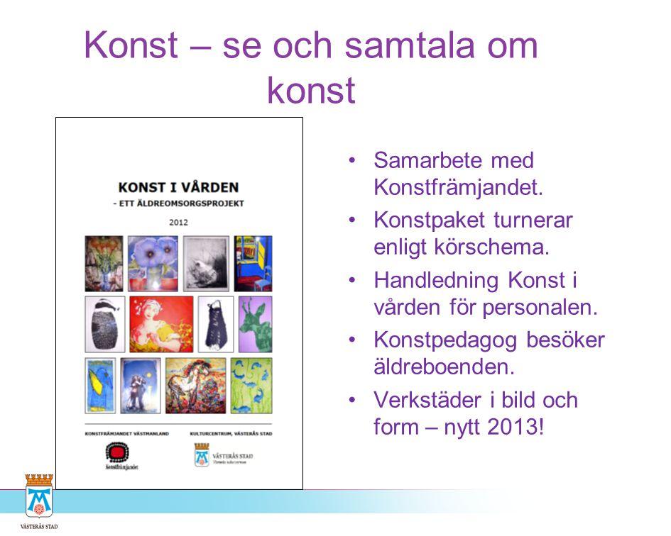 Konst – se och samtala om konst •Samarbete med Konstfrämjandet. •Konstpaket turnerar enligt körschema. •Handledning Konst i vården för personalen. •Ko