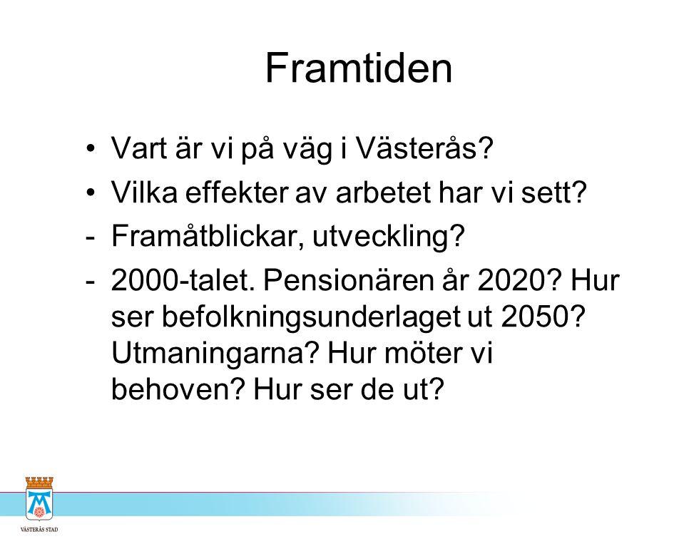 Framtiden •Vart är vi på väg i Västerås? •Vilka effekter av arbetet har vi sett? -Framåtblickar, utveckling? -2000-talet. Pensionären år 2020? Hur ser