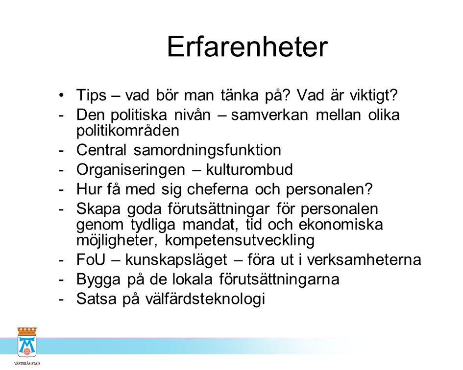 Erfarenheter •Tips – vad bör man tänka på? Vad är viktigt? -Den politiska nivån – samverkan mellan olika politikområden -Central samordningsfunktion -