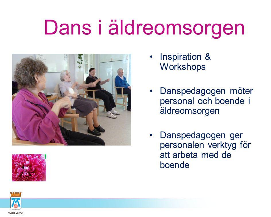Dans i äldreomsorgen •Inspiration & Workshops •Danspedagogen möter personal och boende i äldreomsorgen •Danspedagogen ger personalen verktyg för att a