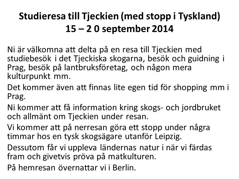 Studieresa till Tjeckien (med stopp i Tyskland) 15 – 2 0 september 2014 Ni är välkomna att delta på en resa till Tjeckien med studiebesök i det Tjecki