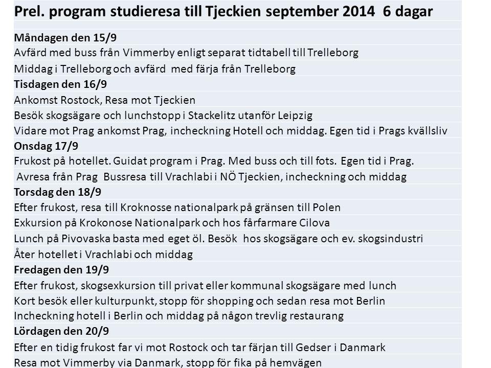 Prel. program studieresa till Tjeckien september 2014 6 dagar Måndagen den 15/9 Avfärd med buss från Vimmerby enligt separat tidtabell till Trelleborg