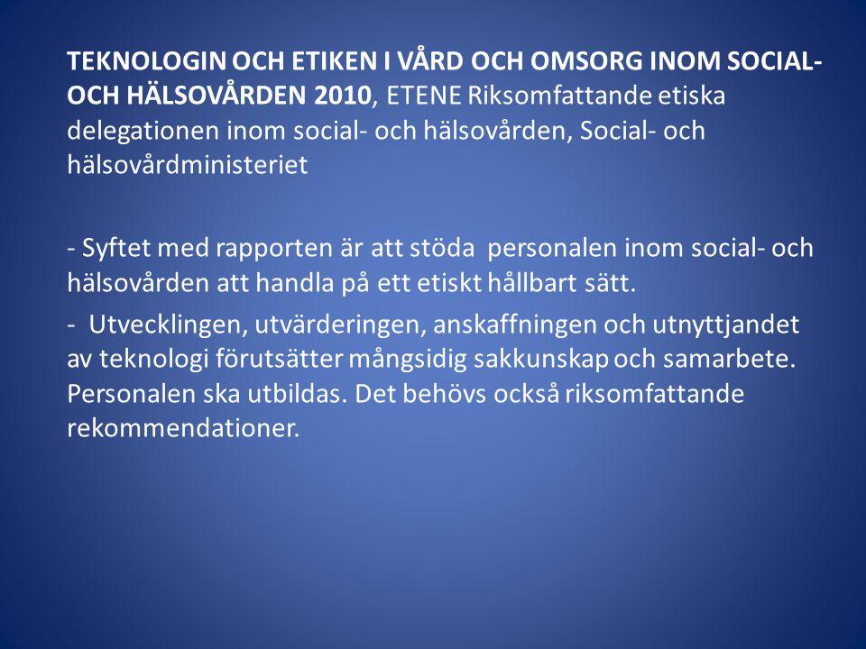 TEKNOLOGIN OCH ETIKEN I VÅRD OCH OMSORG INOM SOCIAL- OCH HÄLSOVÅRDEN 2010, ETENE Riksomfattande etiska delegationen inom social- och hälsovården, Soci