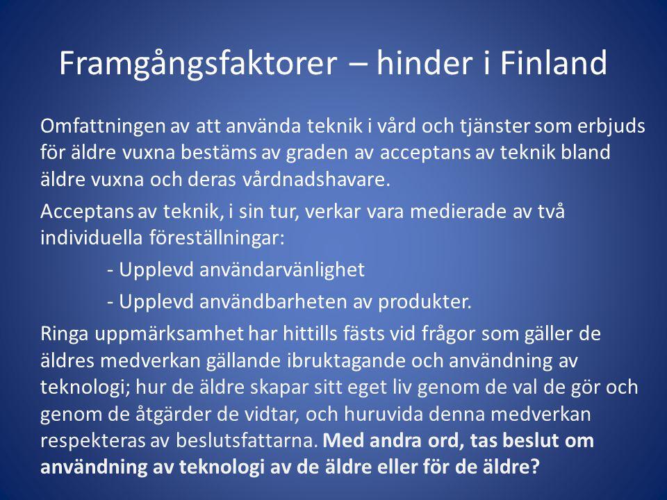 Framgångsfaktorer – hinder i Finland Omfattningen av att använda teknik i vård och tjänster som erbjuds för äldre vuxna bestäms av graden av acceptans