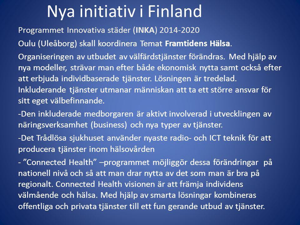 Nya initiativ i Finland Programmet Innovativa städer (INKA) 2014-2020 Oulu (Uleåborg) skall koordinera Temat Framtidens Hälsa. Organiseringen av utbud