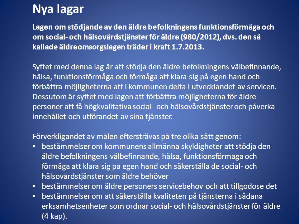 Nya lagar Lagen om stödjande av den äldre befolkningens funktionsförmåga och om social- och hälsovårdstjänster för äldre (980/2012), dvs. den så kalla
