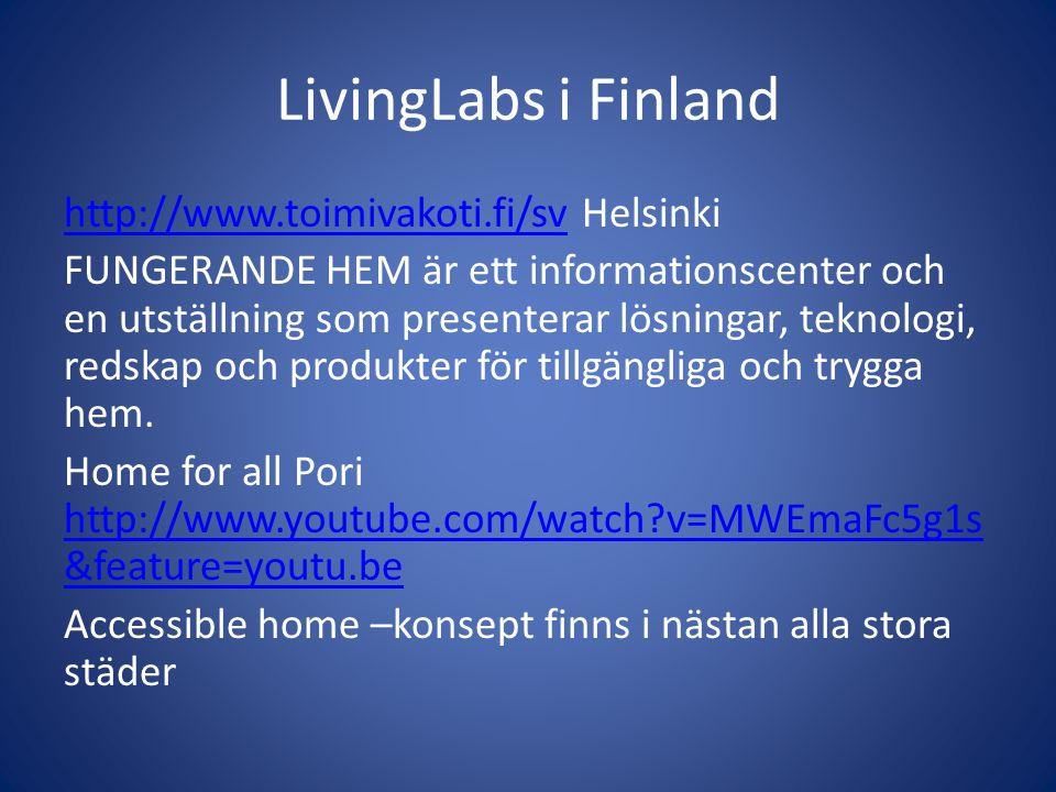 LivingLabs i Finland http://www.toimivakoti.fi/svhttp://www.toimivakoti.fi/sv Helsinki FUNGERANDE HEM är ett informationscenter och en utställning som