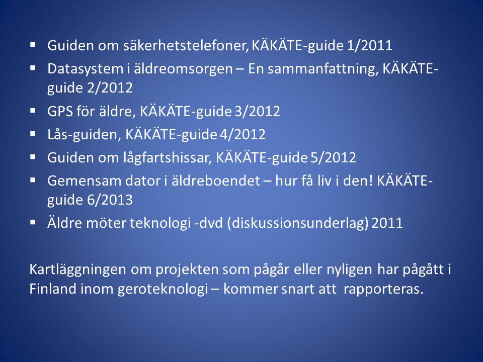  Guiden om säkerhetstelefoner, KÄKÄTE-guide 1/2011  Datasystem i äldreomsorgen – En sammanfattning, KÄKÄTE- guide 2/2012  GPS för äldre, KÄKÄTE-gui