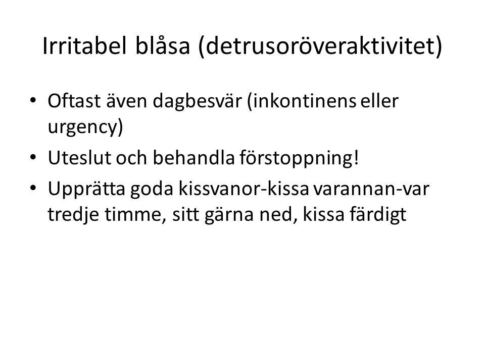 Irritabel blåsa (detrusoröveraktivitet) • Oftast även dagbesvär (inkontinens eller urgency) • Uteslut och behandla förstoppning! • Upprätta goda kissv