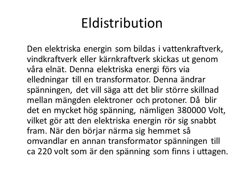 Eldistribution Den elektriska energin som bildas i vattenkraftverk, vindkraftverk eller kärnkraftverk skickas ut genom våra elnät. Denna elektriska en
