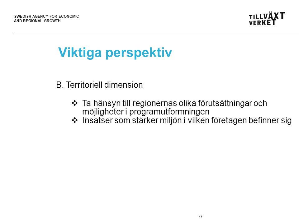 SWEDISH AGENCY FOR ECONOMIC AND REGIONAL GROWTH 17 Viktiga perspektiv B. Territoriell dimension  Ta hänsyn till regionernas olika förutsättningar och