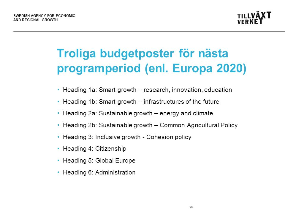 SWEDISH AGENCY FOR ECONOMIC AND REGIONAL GROWTH Troliga budgetposter för nästa programperiod (enl. Europa 2020) •Heading 1a: Smart growth – research,