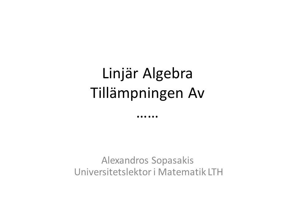 Linjär Algebra Tillämpningen Av …… Alexandros Sopasakis Universitetslektor i Matematik LTH