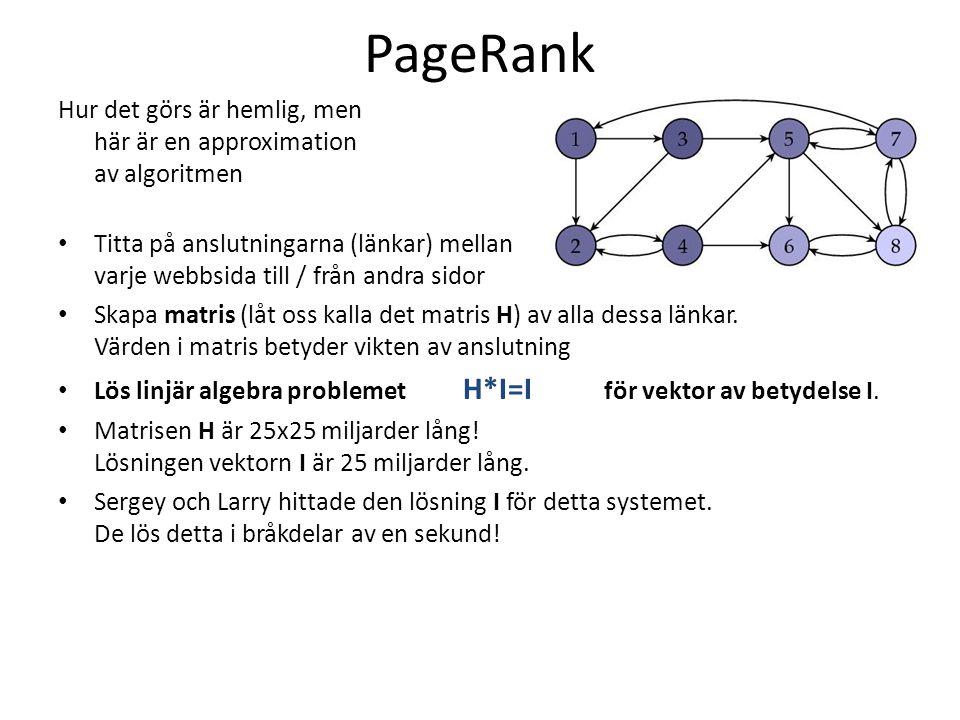 PageRank Hur det görs är hemlig, men här är en approximation av algoritmen • Titta på anslutningarna (länkar) mellan varje webbsida till / från andra