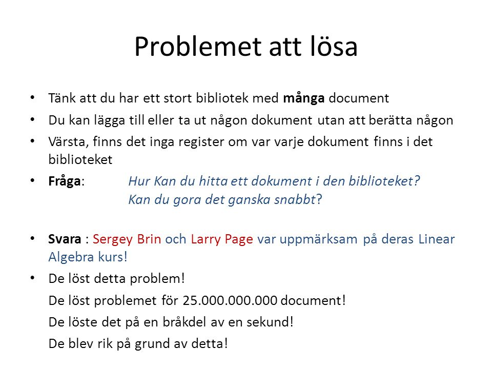 Problemet att lösa • Tänk att du har ett stort bibliotek med många document • Du kan lägga till eller ta ut någon dokument utan att berätta någon • Vä