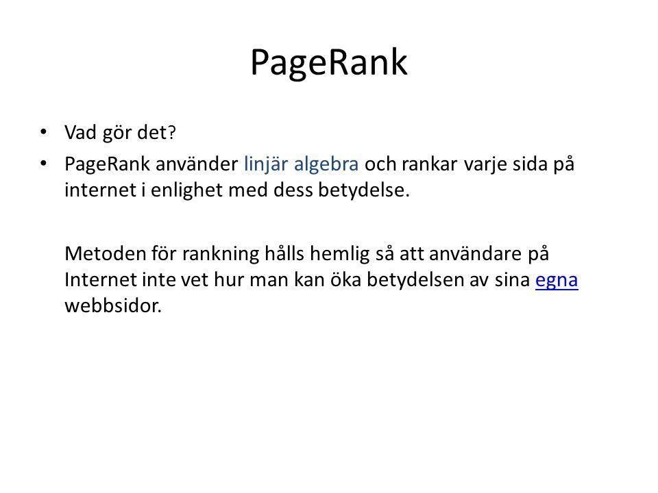 PageRank • Vad gör det ? • PageRank använder linjär algebra och rankar varje sida på internet i enlighet med dess betydelse. Metoden för rankning håll
