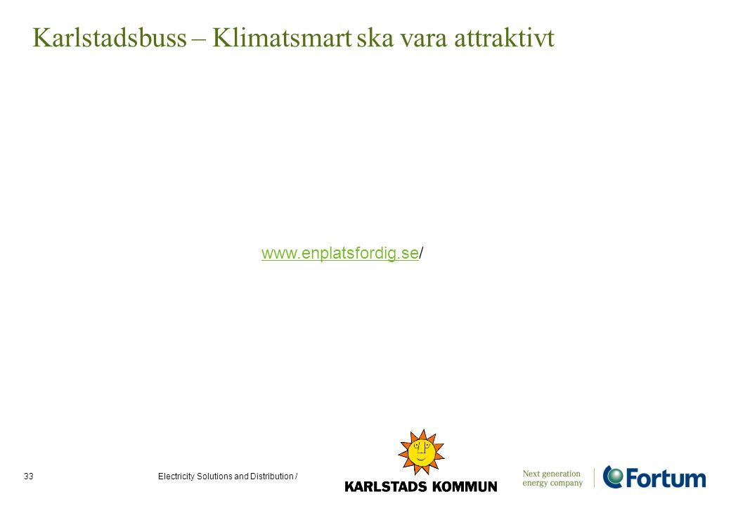 Electricity Solutions and Distribution /33 Karlstadsbuss – Klimatsmart ska vara attraktivt www.enplatsfordig.sewww.enplatsfordig.se/