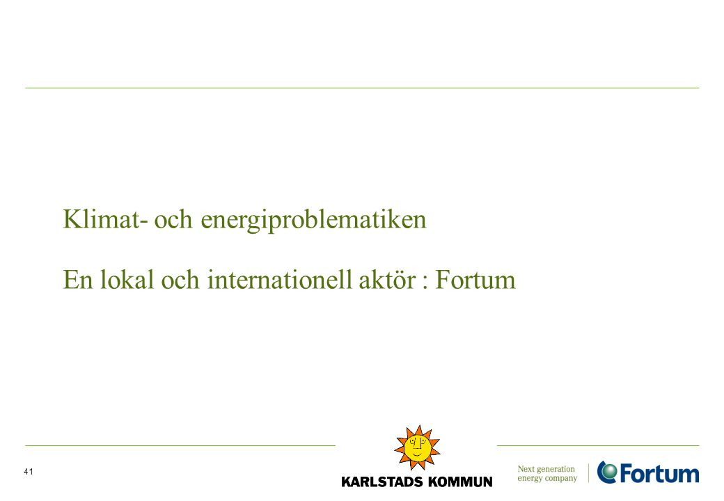 41 Klimat- och energiproblematiken En lokal och internationell aktör : Fortum
