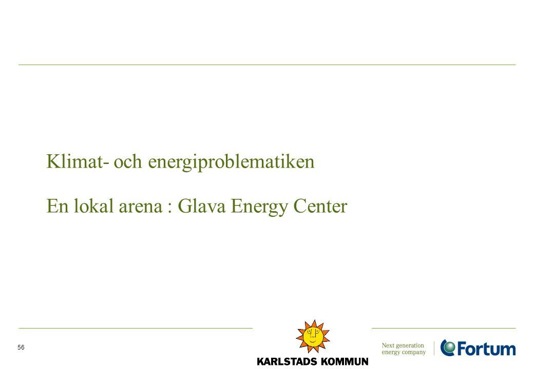 56 Klimat- och energiproblematiken En lokal arena : Glava Energy Center