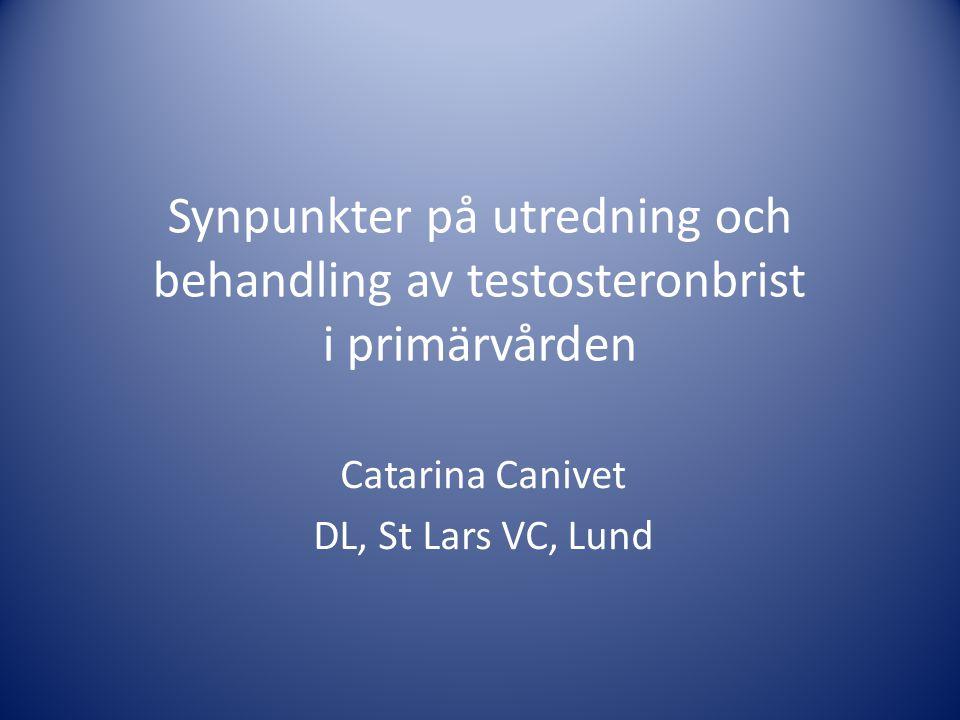 Synpunkter på utredning och behandling av testosteronbrist i primärvården Catarina Canivet DL, St Lars VC, Lund