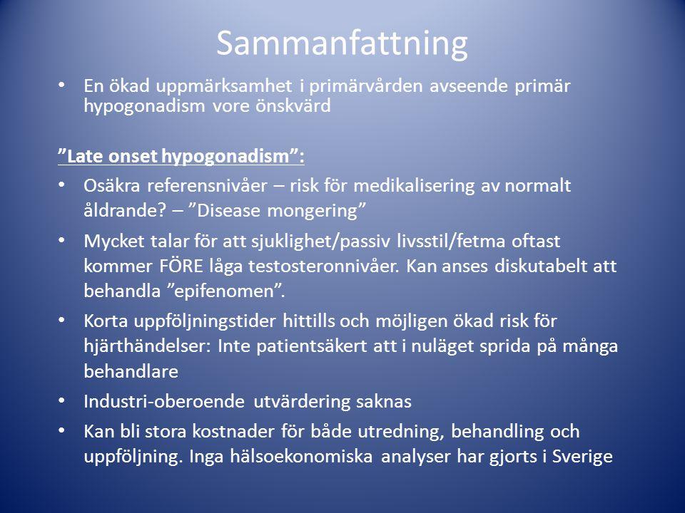 """Sammanfattning • En ökad uppmärksamhet i primärvården avseende primär hypogonadism vore önskvärd """"Late onset hypogonadism"""": • Osäkra referensnivåer –"""
