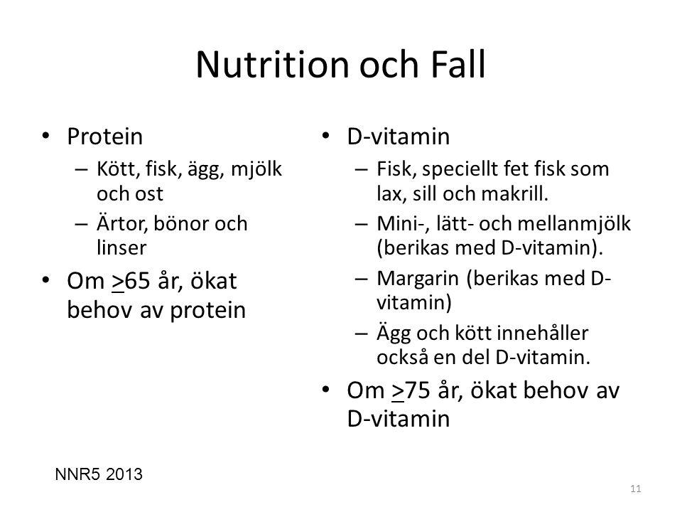 Nutrition och Fall • Protein – Kött, fisk, ägg, mjölk och ost – Ärtor, bönor och linser • Om >65 år, ökat behov av protein • D-vitamin – Fisk, speciellt fet fisk som lax, sill och makrill.