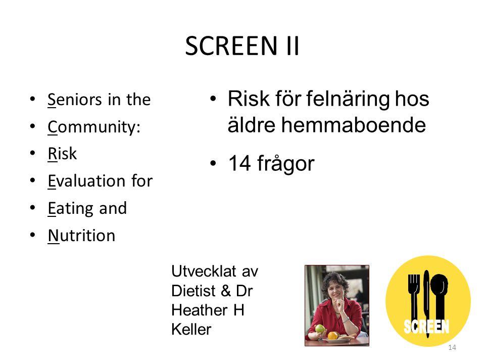 SCREEN II • Seniors in the • Community: • Risk • Evaluation for • Eating and • Nutrition •Risk för felnäring hos äldre hemmaboende •14 frågor Utvecklat av Dietist & Dr Heather H Keller 14