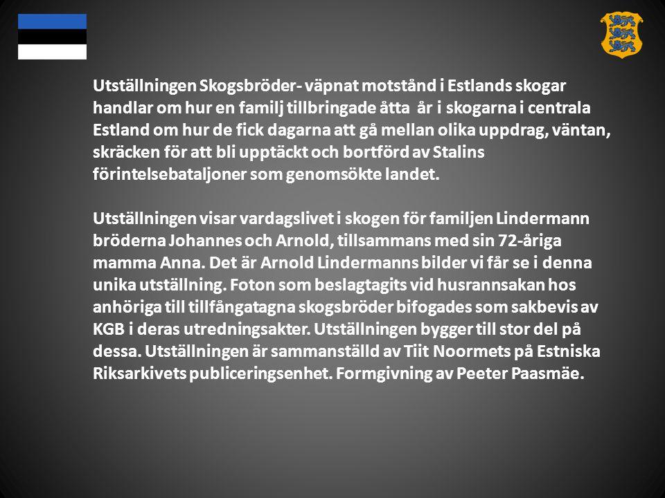 Utställningen Skogsbröder- väpnat motstånd i Estlands skogar handlar om hur en familj tillbringade åtta år i skogarna i centrala Estland om hur de fic