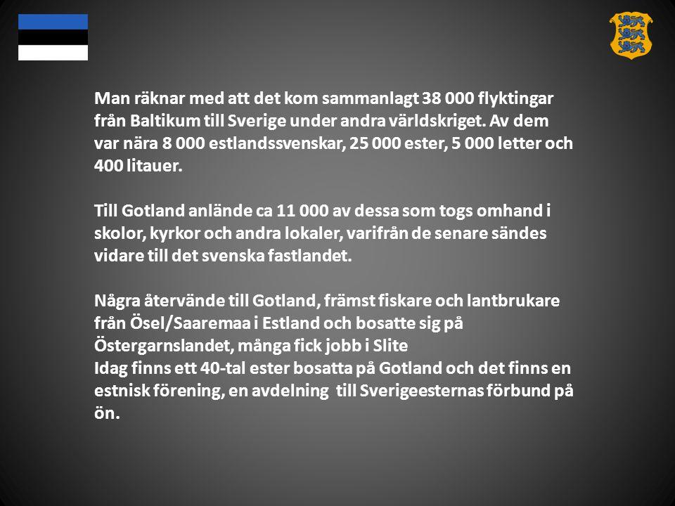 Man räknar med att det kom sammanlagt 38 000 flyktingar från Baltikum till Sverige under andra världskriget. Av dem var nära 8 000 estlandssvenskar, 2