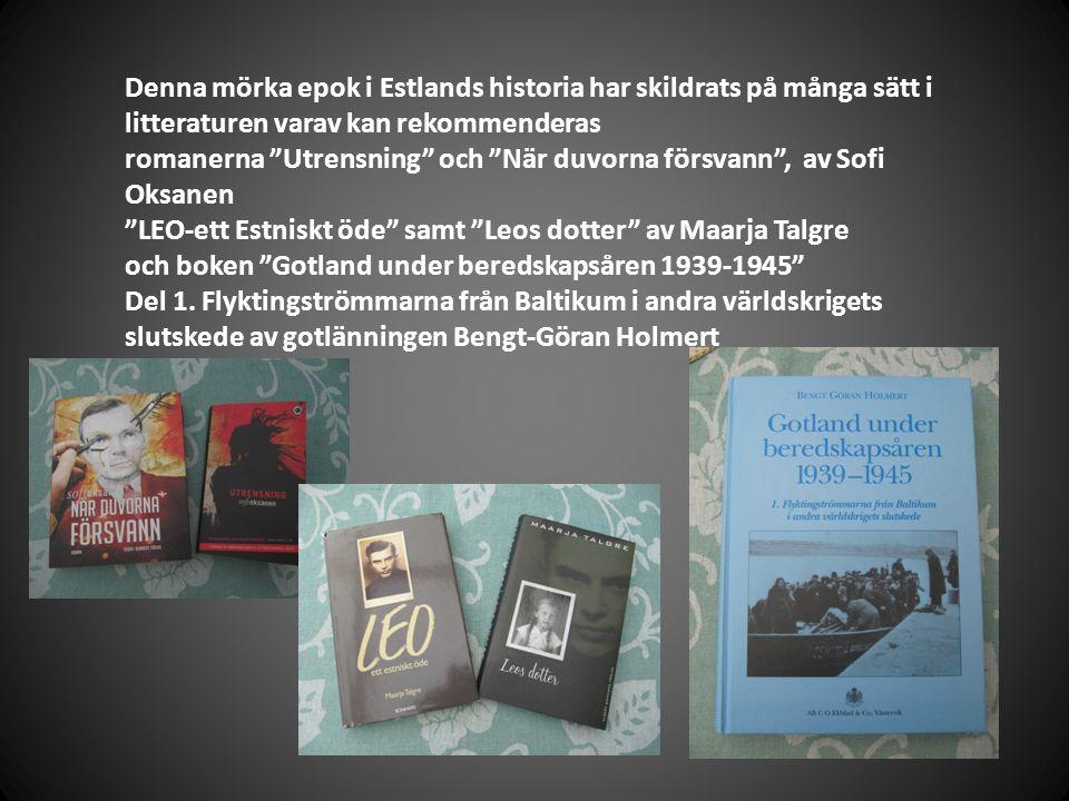 """Denna mörka epok i Estlands historia har skildrats på många sätt i litteraturen varav kan rekommenderas romanerna """"Utrensning"""" och """"När duvorna försva"""