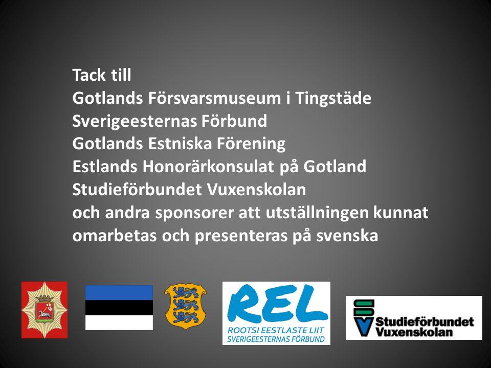 Tack till Gotlands Försvarsmuseum i Tingstäde Sverigeesternas Förbund Gotlands Estniska Förening Estlands Honorärkonsulat på Gotland Studieförbundet V