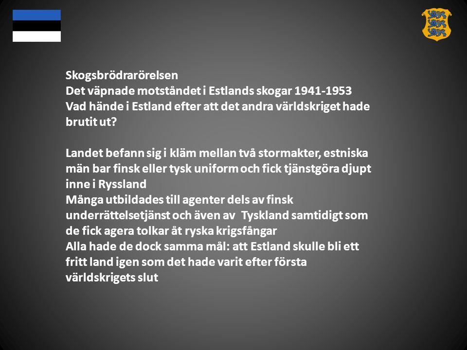 Skogsbrödrarörelsen Det väpnade motståndet i Estlands skogar 1941-1953 Vad hände i Estland efter att det andra världskriget hade brutit ut? Landet bef