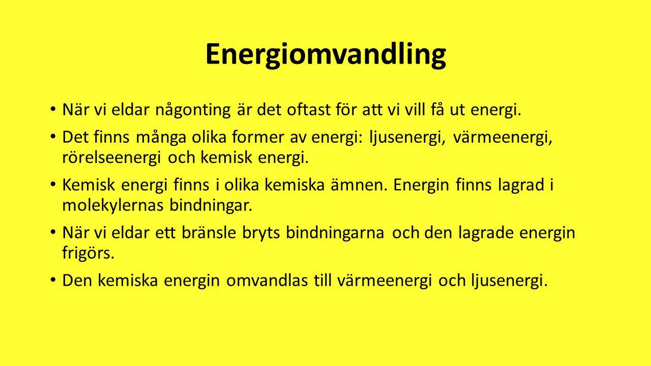 Energiomvandling • När vi eldar någonting är det oftast för att vi vill få ut energi. • Det finns många olika former av energi: ljusenergi, värmeenerg