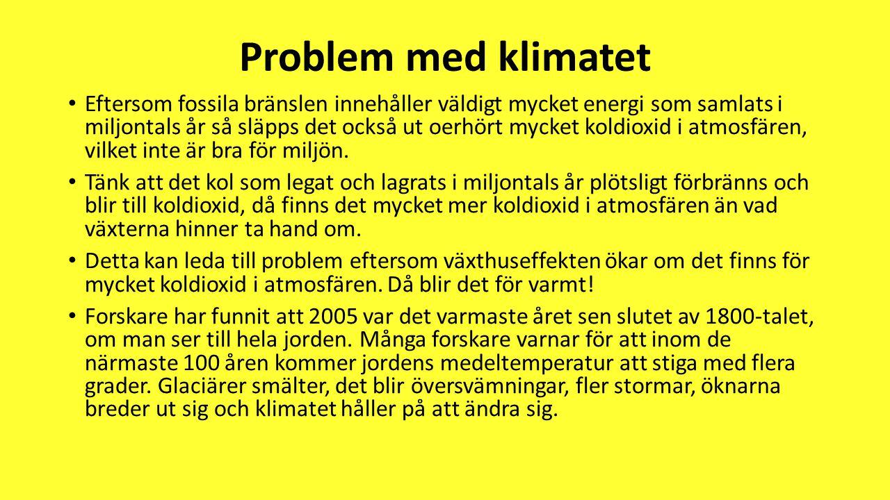 Problem med klimatet • Eftersom fossila bränslen innehåller väldigt mycket energi som samlats i miljontals år så släpps det också ut oerhört mycket ko