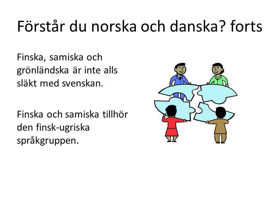 Förstår du norska och danska? forts Finska, samiska och grönländska är inte alls släkt med svenskan. Finska och samiska tillhör den finsk-ugriska språ