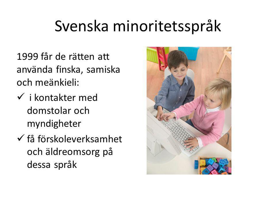 Svenska minoritetsspråk 1999 får de rätten att använda finska, samiska och meänkieli:  i kontakter med domstolar och myndigheter  få förskoleverksam