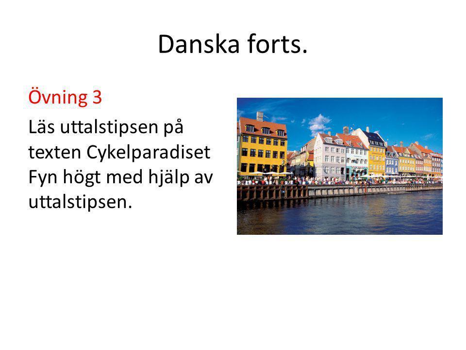 Danska forts. Övning 3 Läs uttalstipsen på texten Cykelparadiset Fyn högt med hjälp av uttalstipsen.