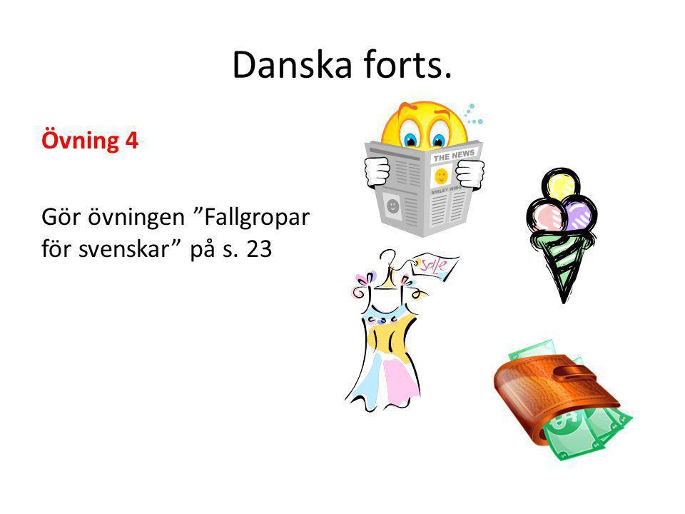 """Danska forts. Övning 4 Gör övningen """"Fallgropar för svenskar"""" på s. 23"""