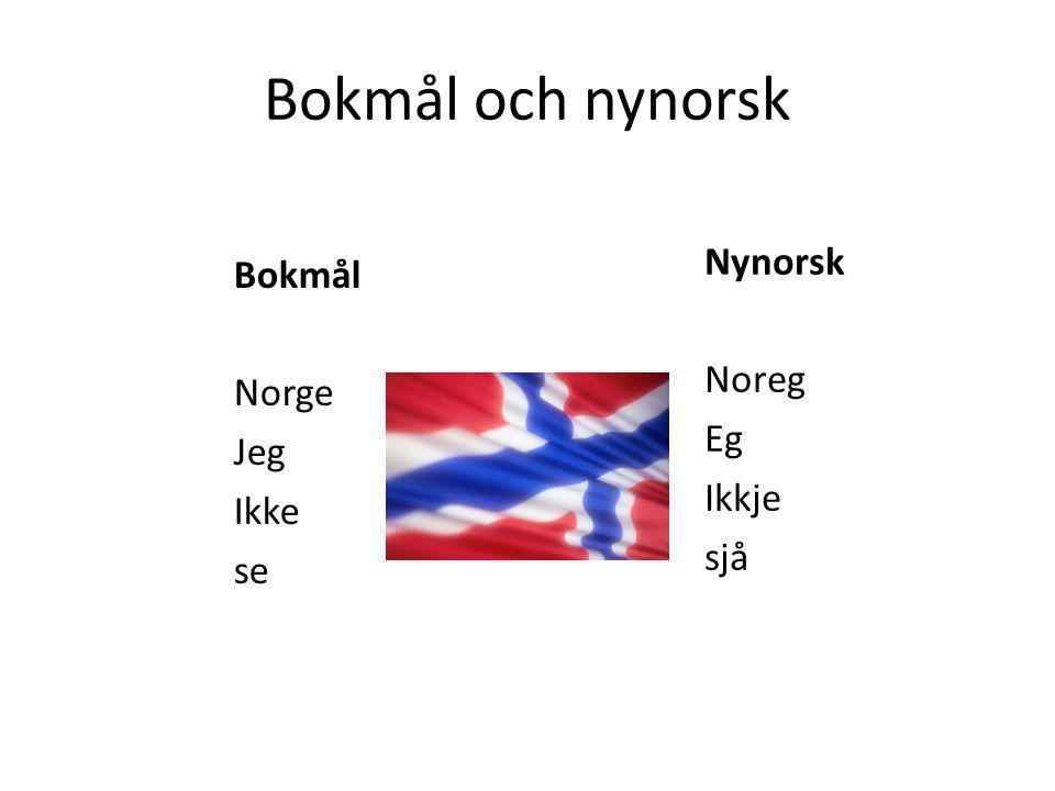 Bokmål och nynorsk Bokmål Norge Jeg Ikke se Nynorsk Noreg Eg Ikkje sjå