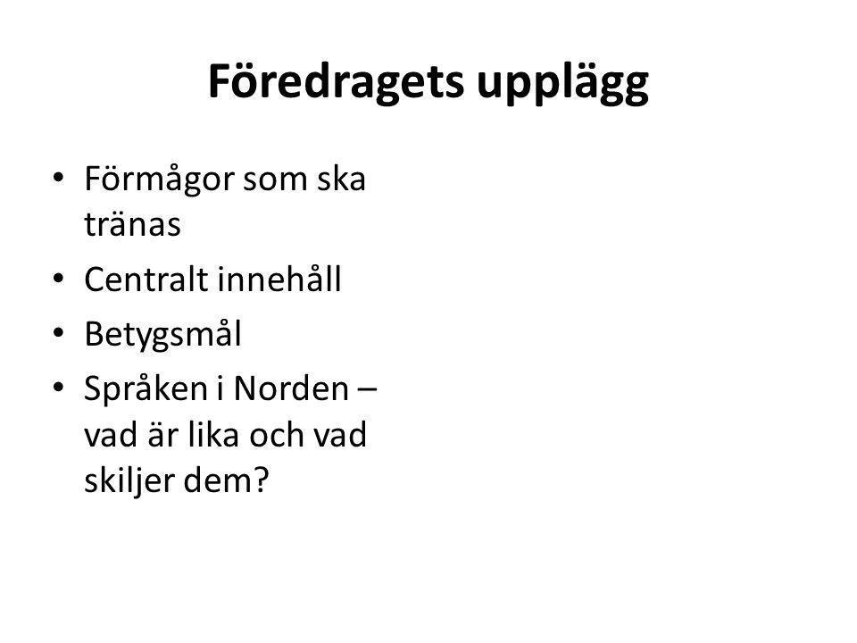 Förmågor Kunskaper om språkförhållanden i Sverige och övriga Norden samt det svenska språkets ursprung.