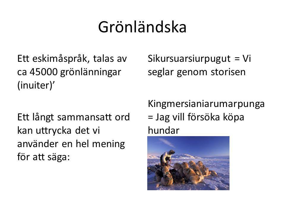 Grönländska Ett eskimåspråk, talas av ca 45000 grönlänningar (inuiter)' Ett långt sammansatt ord kan uttrycka det vi använder en hel mening för att sä