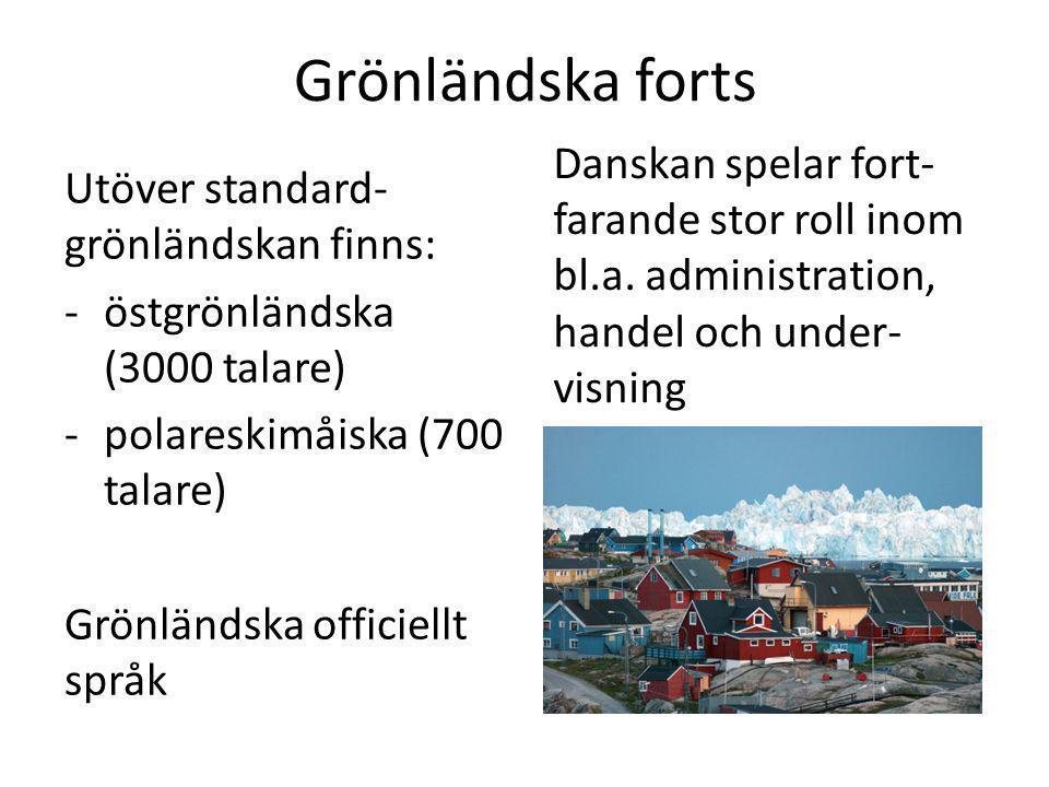 Grönländska forts Utöver standard- grönländskan finns: -östgrönländska (3000 talare) -polareskimåiska (700 talare) Grönländska officiellt språk Danska