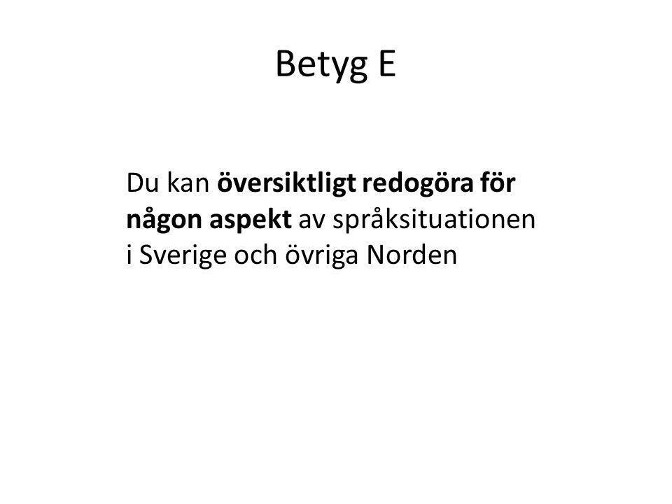 Betyg E Du kan översiktligt redogöra för någon aspekt av språksituationen i Sverige och övriga Norden