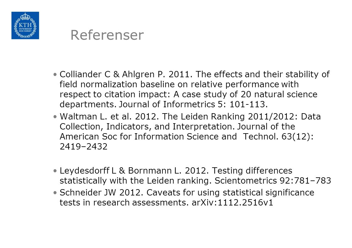 Referenser •Colliander C & Ahlgren P. 2011. The effects and their stability of field normalization baseline on relative performance with respect to ci